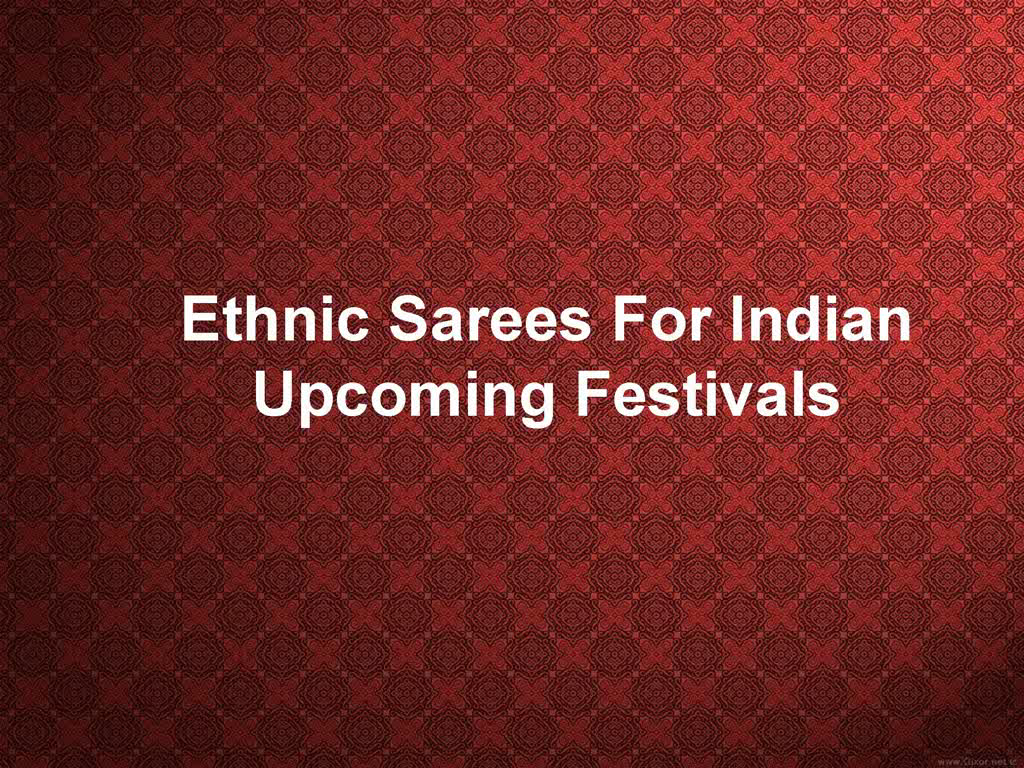 Ethnic_Sarees_For_Indian_Upcoming_Festivals