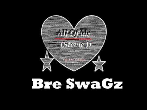 Bre SwaGz - All Of Me (Stevie J)