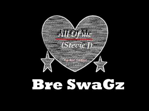 Bre SwaGz - All Of Me (Stevie J)