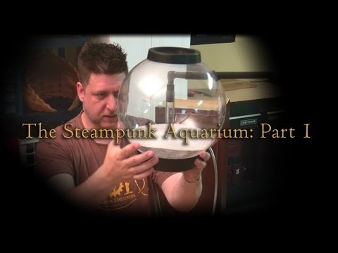 The Steampunk Aquarium Part 1