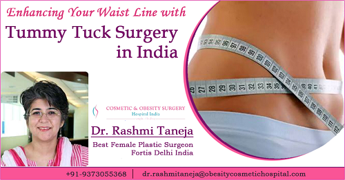 Dr. Rashmi Taneja Revaling Restoring, Enhancing Your Waist Line with Tummy Tuck Surgery in India