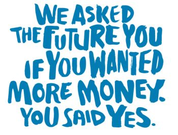 We Asked the Future You If You Wanted More Money