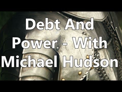 Debt And Power - With Michael Hudson