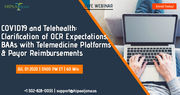 COVID19 and Telehealth: Clarification of OCR Expectations, BAAs with Telemedicine Platforms & Payor Reimbursements