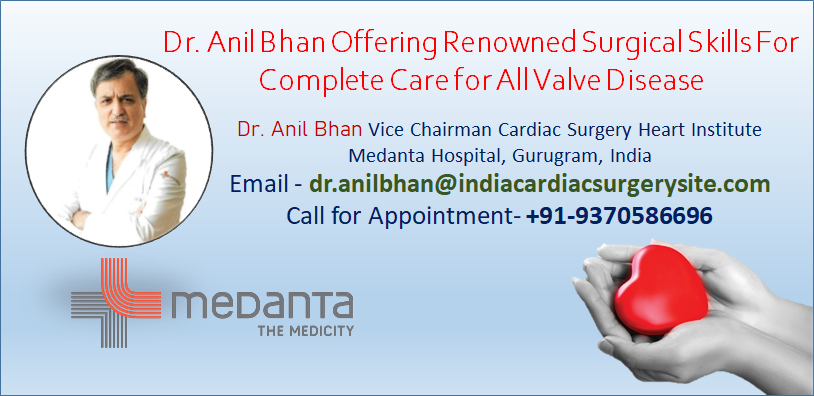Dr. Anil Bhan Offering Renowned Surgical Skills For Complete Care for All Valve Disease