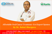 Affordable Oral Cancer Treatment - Get Expert Opinion By Dr. Rahul Bhargava
