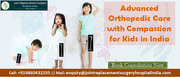 India offers Advanced Orthopedic Care with Compassion for Kids