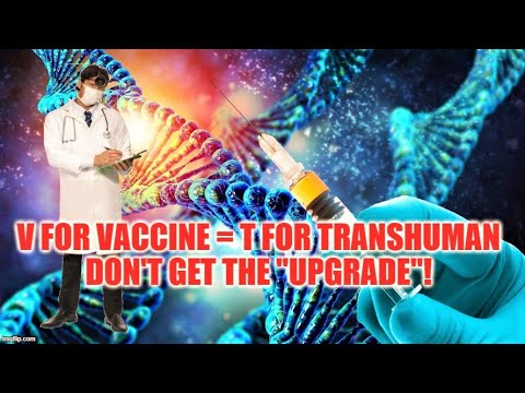 V for Vaccine = T For Transhumanism
