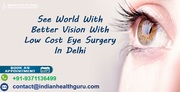 See World With Better Vision With Low Cost Eye Surgery In Delhi
