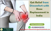 Get Relief from Discomfort with Knee Replacement in India