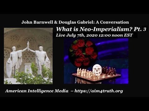 What is Neo-Imperialism? Pt. 3 – John Barnwell & Douglas Gabriel