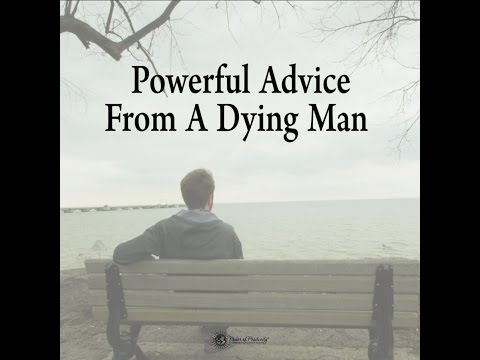 Powerful Advice From A Dying Man