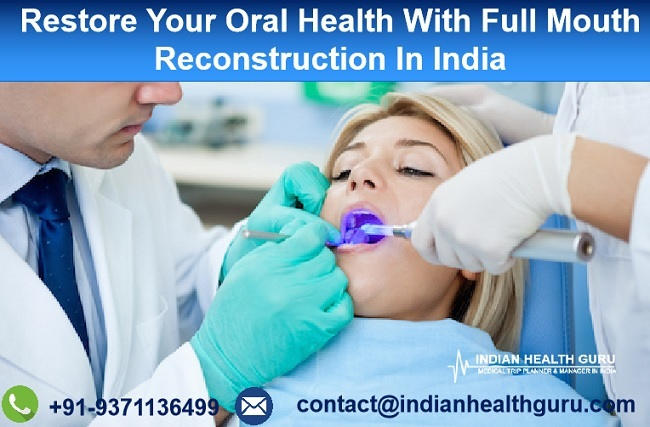 Restore Your Oral Health With Full Mouth Reconstruction In India