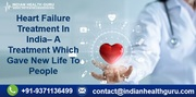 Heart Failure Treatment In India– A Treatment Which Gave New Life To People