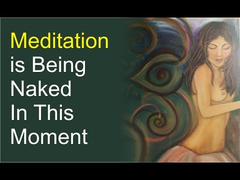 Meditation is Being Naked & Self-Aware in This Moment | Self Awareness Meditation