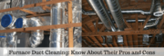 Furnace Duct Cleaning Know About Their Pros and Cons