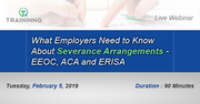 What Employers Need to Know About Severance Arrangements - EEOC, ACA and ERISA