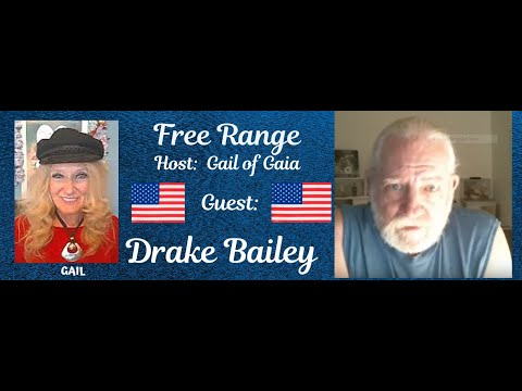 FREE RANGE:  Gail of Gaia Host Drake Bailey for His Up[dates and Intel