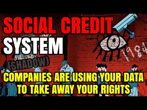 SOCIAL CREDIT SYSTEMS ARE HERE, Shadow Companies Are Creating 'Surveillance Scores'