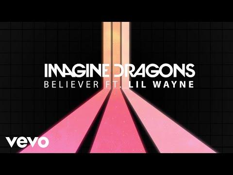 Imagine Dragons - Believer ( Ft. Lil Wayne)