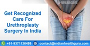 Get Recognized Care For Urethroplasty Surgery In India