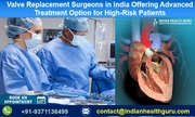 Valve Replacement Surgeons in India Offering Advanced Treatment Option for High-Risk Patients