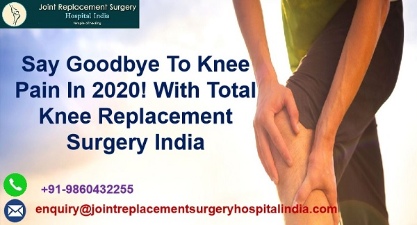 Say Goodbye To Knee Pain In 2020! With Total Knee Replacement Surgery India