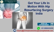 Get Your Life In Motion With Hip Resurfacing Surgery India