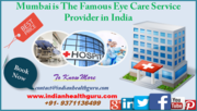 Mumbai is one of the Famous Eye Care Service Provider in India.