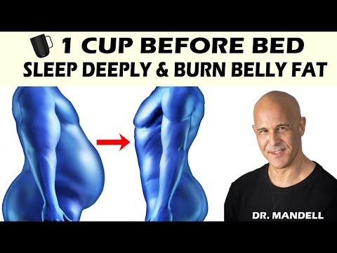 1 CUP BEFORE BED...SLEEP DEEPLY & BURN BELLY FAT - Dr Alan Mandell, DC