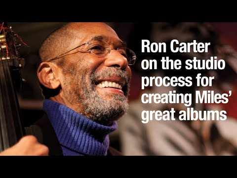 Ron Carter on the studio process for creating Miles' great albums