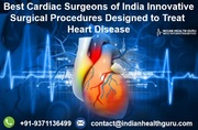 Best Cardiac Surgeons of India Innovative Surgical Procedures Designed to Treat Heart Disease