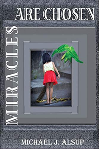 Miracles Are Chosen by Michael J. Alsup