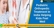 Pediatric Orthopedic Treatment In India Helping Kids Feel Well
