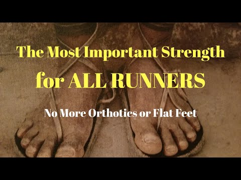 The MOST Important STRENGTH for ALL RUNNERS: (No more Orthotics or Flat Feet)