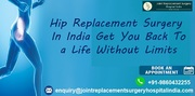 Hip Replacement Surgery In India Get You Back To a Life Without Limits