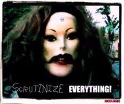 Scrutinize EVERYTHING!!!