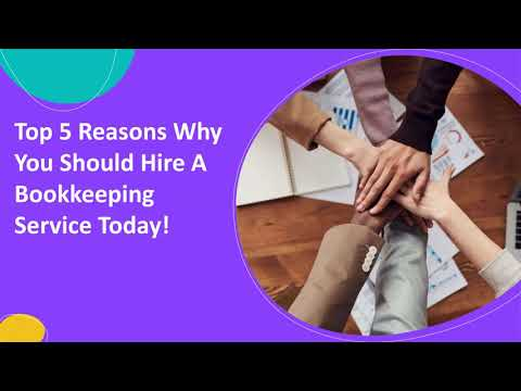 Top 5 Reasons Why You Should Hire A Bookkeeping Service Today!