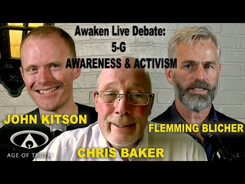 CHRIS BAKER ~  JOHN KITSON ~  FLEMMING BLICHER: Awaken Debate: Five- G & ACTIVISM [Age Of Truth TV]