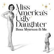 Miss America's Ugly Daughter: Bess Myerson & Me