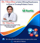 Dr. Vikas Dua in India Offering Hopelessness to Hope in Treating Pediatric Cancer