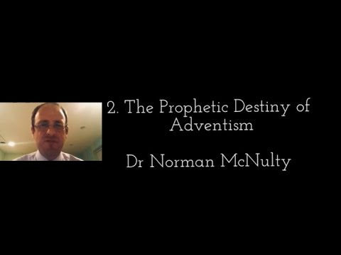 02 The Prophetic Destiny of Adventism - Dr Norman McNulty