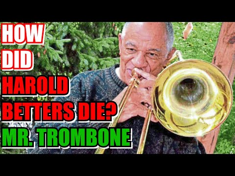 How did Harold Betters die?  'Mr. Trombone,' dies at 92