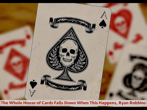 The Whole House of Cards Falls Down When This Happens, Ryan Robbins