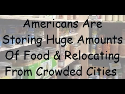 Why Are So Many Americans Suddenly Storing Huge Quantities Of Food And Relocating Away From Cities?