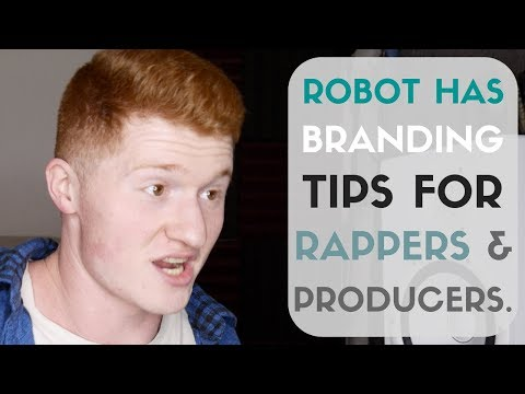 WHY I'M A ROBOT - Branding Tips For Rappers & Producers