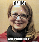 Racist and proud of it.