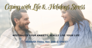Coping with Life & Holidays Stress- Neutralize your Anxiety, Really Live your Life