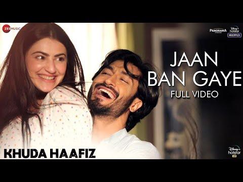 Jaan Ban Gaye - Full Video | Khuda Haafiz | Vidyut J| Shivaleeka O| Mithoon Ft. Vishal M, Asees Kaur