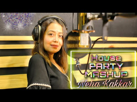 HOUSE PARTY Mashup | Neha Kakkar